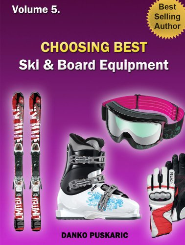 Choosing Best Ski & Board Equipment - The Truth About Skiing Volume 5 (English Edition)