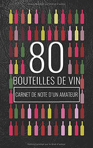 80 Bouteilles de Vin: Carnet de Note d'un Amateur / Journal de Dégustation / Fiche Technique a Remplir / Cahier