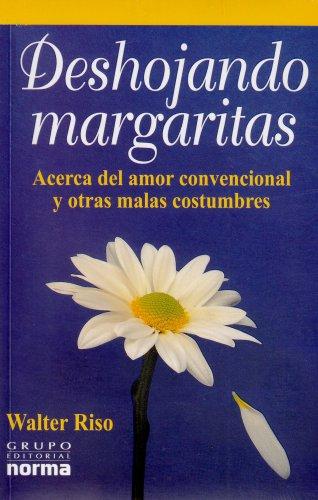 Deshojando Margaritas: Acerca El Amor Y Otras Malas Costumbres