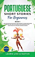 Portuguese Short Stories for Beginners Book 1: Over 100 Dialogues & Daily Used Phrases to Learn Portuguese in Your Car. Have Fun & Grow Your Vocabulary, with Crazy Effective Language Learning Lessons (Brazilian Portuguese for Adults)