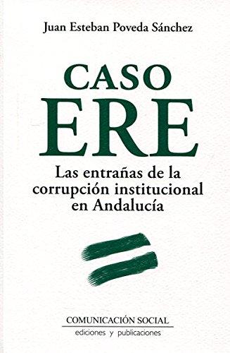 Caso ERE. Las entrañas de la corrupción institucional en Andalucía: 10 (Historia y Presente)
