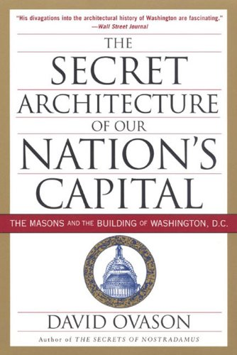 The Secret Architecture Of Our Nation's Capital: The Masons and the Building of Washington, D.C. by [David Ovason]