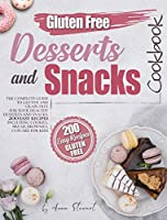 Gluten-Free Snacks and Desserts Cookbook: The complete guide to gluten and grain free for your healthy dessert and snack. 200 easy recipes including cookies, bread, brownies, cupcakes for kids.
