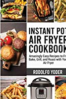 Instant Pot Air Fryer Cookbook: Amazingly Easy Recipes to Fry, Bake, Grill, and Roast with Your Air Fryer