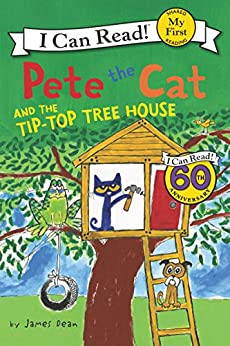 Pete the Cat and the Tip-Top Tree House (My First I Can Read) by [James Dean, Kimberly Dean]