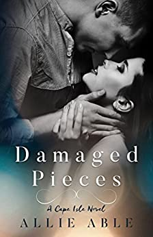 Damaged Pieces (Cape Isle, #2): A Cape Isle Novel by [Allie Able]