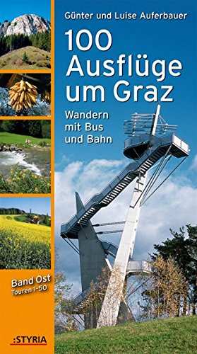 100 Ausflüge um Graz: Wandern mit Bus und Bahn; Band Ost