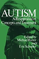 Autism: A Reappraisal of Concepts and Treatment (Child Behavior and Development) by Michael Rutter Eric Schopler(2012-02-19)