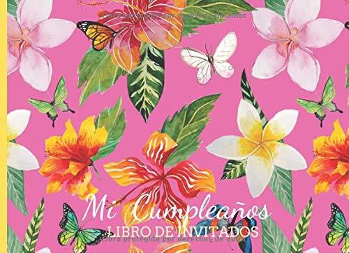 Mi Cumpleaños Libro de Invitados: Libro de firmas para fiesta de Cumpleaños para Mujer Tema Hawaiiano Flores Plumeria Hibiscus Recuerdos mensajes y ... a celebracion 40 paginas a color 8.25 x 6 in