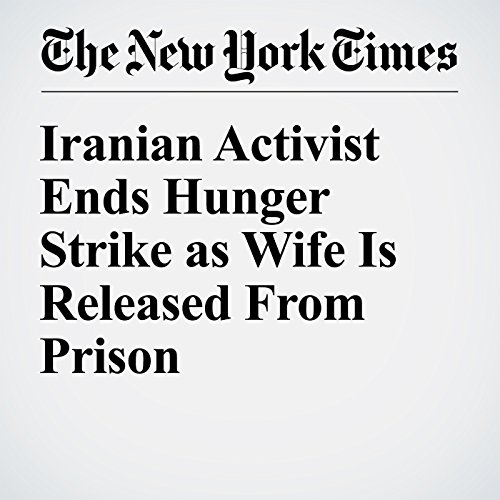 Iranian Activist Ends Hunger Strike as Wife Is Released From Prison copertina