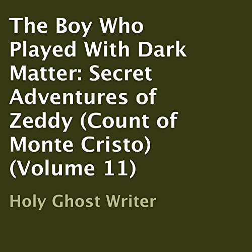 The Boy Who Played with Dark Matter: Secret Adventures of Zeddy audiobook cover art