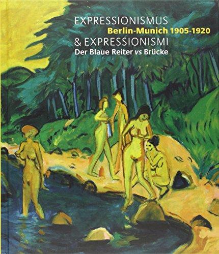 Expressionismus & Expressionismi : Berlin-Munich 1905-1920 - Der Blaue Reiter vs Brücke