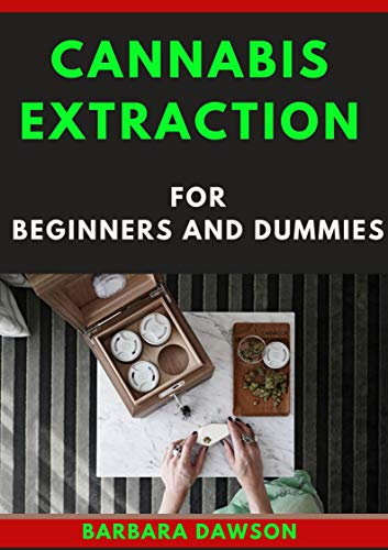 Cannabis Extraction For Beginners And Dummies (English Edition)