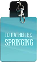 I'd Rather Be SPRINGING - LED Key Chain with Easy Clasp