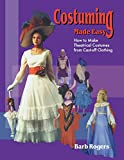 Costuming Made Easy: How to Make Theatrical Costumes from Cast-Off Clothing