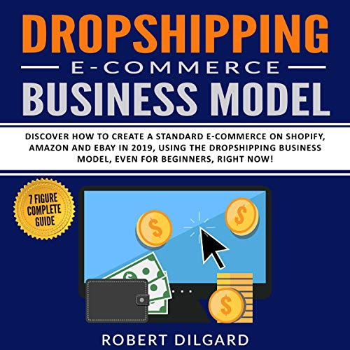 Dropshipping E-Commerce Business Model: Discover How to Create a Standard  E-Commerce on Shopify, Amazon and Ebay in 2019, Using the Dropshipping