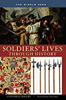 Soldiers' Lives Through History: The Middle Ages (Soliders Lives Through History)