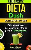 Dieta Dash (Collezione): Libri di ricette: Dash Dieta per Principianti: Deliziose ricette Dash per la perdita di peso e l'ipertensione