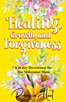 Healing, Growth, and Forgiveness: A 21 Day Devotional For The Millennial Mom