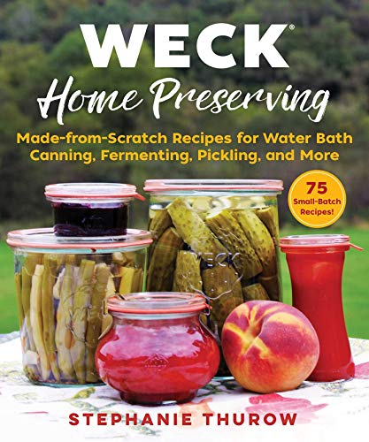 WECK Home Preserving: Made-from-Scratch Recipes for Water Bath Canning, Fermenting, Pickling, and More (English Edition)