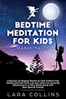 Bedtime Meditation for Kids: Magic Tales.Collection of Magical Stories to Help Children Fall Asleep and Feel Calm.Let your Kids Live Amazing Adventures in a Fairy World along with New Special Friends.