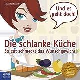 Die schlanke Küche: So gut schmeckt das Wunschgewicht. Das Kochbuch nach der Methode 'Schlank ohne...