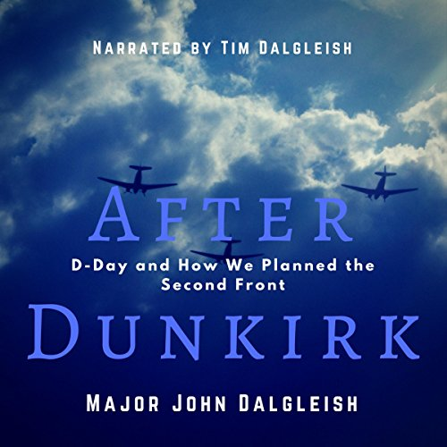 After Dunkirk     D-Day and How We Planned the Second Front              By:                                                                                                                                 John Dalgleish                               Narrated by:                                                                                                                                 Tim Dalgleish                      Length: 4 hrs and 55 mins     Not rated yet     Overall 0.0