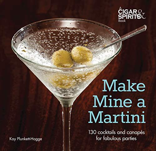 Make Mine a Martini: 130 Cocktails and Canapes for Fabulous Parties (Cigar & Spirits)