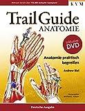 Trail Guide Anatomie: Anatomie praktisch begreifen - Andrew Biel