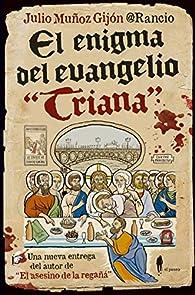 El enigma del evangelio 'Triana' par Julio Muñoz Gijón @Rancio