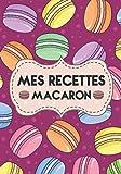 Mes recettes macaron: Journal de recettes vierge: le cadeau parfait