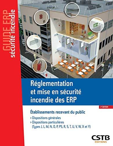 Réglementation et mise en sécurité incendie des ERP: Dispositions générales - Dispositions particulières (Types J, L, M, N, O, P, PS, R, S, T, U, V, W, X et Y