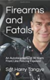 Firearms and Fatals: An Autobiography of 30 Years Front line Policing Exposed