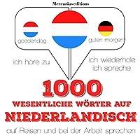 1000 wichtige Wörter auf Niederländisch für die Reise und die Arbeit Hörbuch