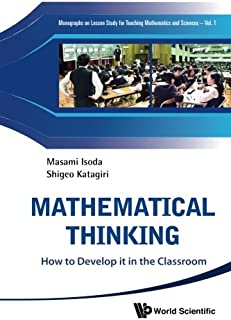 Mathematical Thinking: How To Develop It In The Classroom (Monographs on Lesson Study for Teaching Mathematics and Scie)