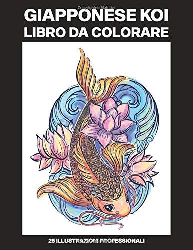 Giapponese Koi Libro da Colorare: Libro da Colorare per Adulti con Incredibili Pesci Koi Giapponesi Disegni, 25 Illustrazioni Professionali (Giapponese Koi Pagine da Colorare)