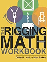 The Rigging Math Made Simple Workbook by Delbert L Hall Brian Sickels(2014-07-14)