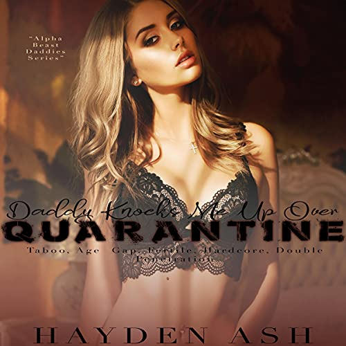 Daddy Knocks Me Up over Quarantine Audiobook By Hayden Ash cover art