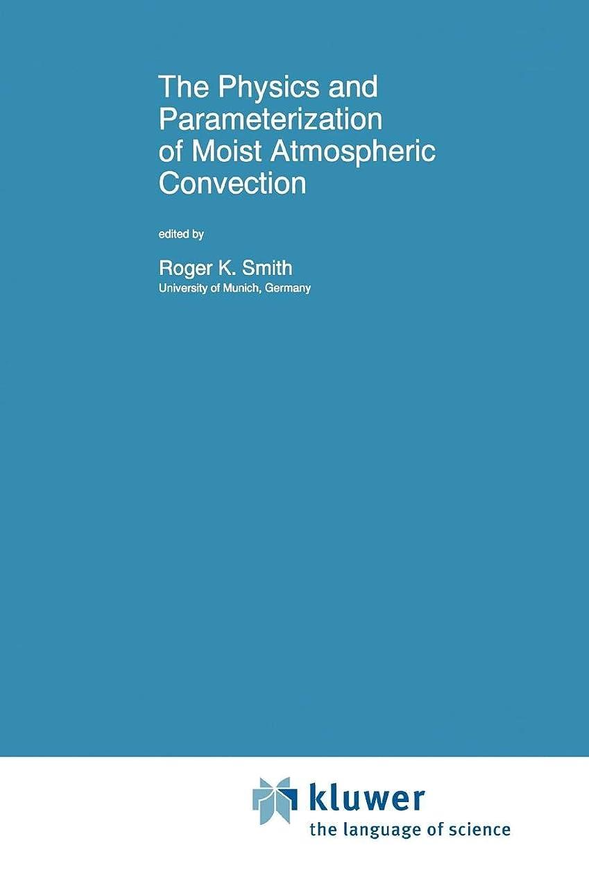 歯車検証所持The Physics and Parameterization of Moist Atmospheric Convection (Nato Science Series C:)