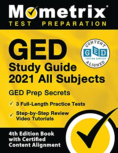 GED Study Guide 2021 All Subjects: GED Prep Secrets, 3 Full-Length Practice Tests, Step-by-Step Review Video Tutorials: [4th Edition Book With Certified Content Alignment]