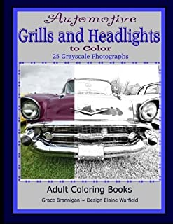 Automotive Grills and Headlights to Color: 25 Grayscale Photographs (Adult Coloring Books) (Volume 22) by Grace Brannigan (2016-05-09)