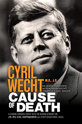 Cause of Death: A Leading Forensic Expert Sets the Record Straight on JFK, RFK, Elvis, Chappaquiddick, and other Sensational cases (Cyril Wecht Book 1) (English Edition)