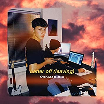 Better Off (leaving) [feat. colin]
