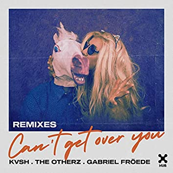 Can't Get Over You (Remixes)
