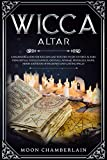 Wicca Altar: A Beginners Guide for Wiccans and Witches to Set Up First Altars Using Ritual Tools (Candles, Crystals, Athame, Pentacles, Wand, Herbs, and Book of Shadows) and Casting Spells