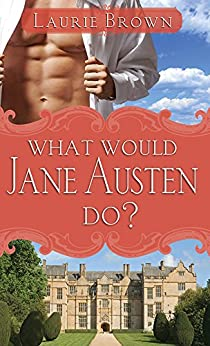 What Would Jane Austen Do? by [Laurie Brown]