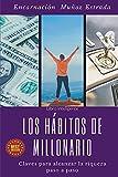 Los hábitos de millonario: Claves para alcanzar la riqueza paso a paso...