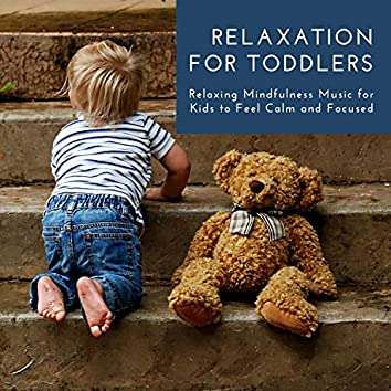 Relaxation for Toddlers - Relaxing Mindfulness Music for Kids to Feel Calm and Focused