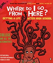 Where Do I Go from Here?: Getting a Life after High School