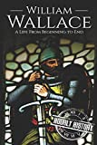 William Wallace: A Life from Beginning to End